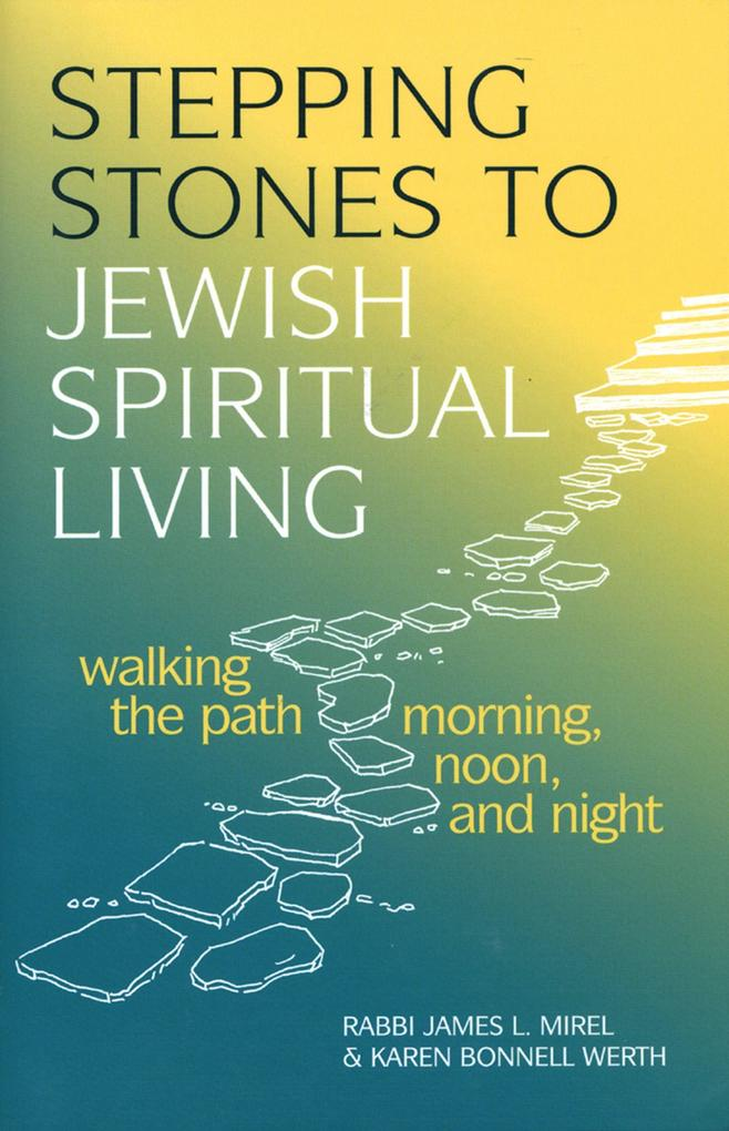 Stepping Stones to Jewish Spiritual Living: Walking the Path Morning, Noon, and Night als Taschenbuch