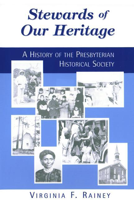 Stewards of Our Heritage: A History of the Presbyterian Historical Society als Buch