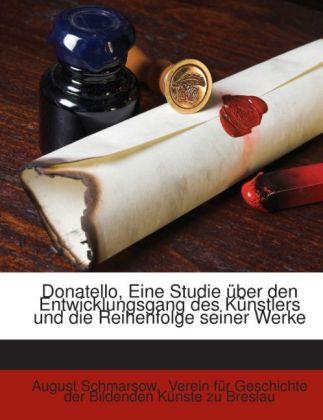 Donatello: Eine Studie Über Den Entwicklungsgang Des Künstlers Und Die Reihenfolge Seiner Werke als Taschenbuch