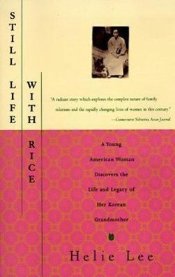 Still Life with Rice: A Young American Woman Discovers the Life and Legacy of Her Korean Grandmother als Taschenbuch