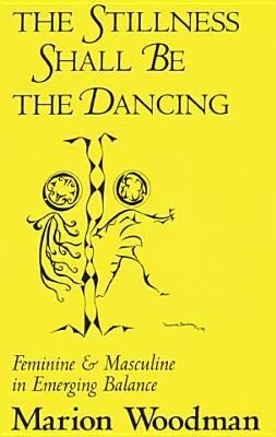 Stillness Shall Be the Dancing: Feminine & Masculine in Emerging Balance als Hörbuch