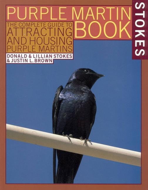 The Stokes Purple Martin Book: The Complete Guide to Attracting and Housing Purple Martins als Taschenbuch