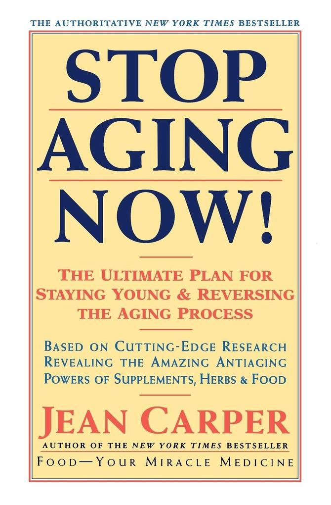 Stop Aging Now!: Ultimate Plan for Staying Young and Reversing the Aging Process, the als Taschenbuch
