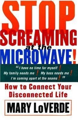 Stop Screaming at the Microwave: How to Connect Your Disconnected Life als Taschenbuch