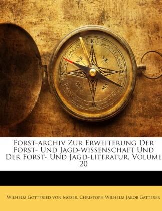 Forst-archiv Zur Erweiterung Der Forst- Und Jagd-wissenschaft Und Der Forst- Und Jagd-literatur, Volume 20 als Taschenbu