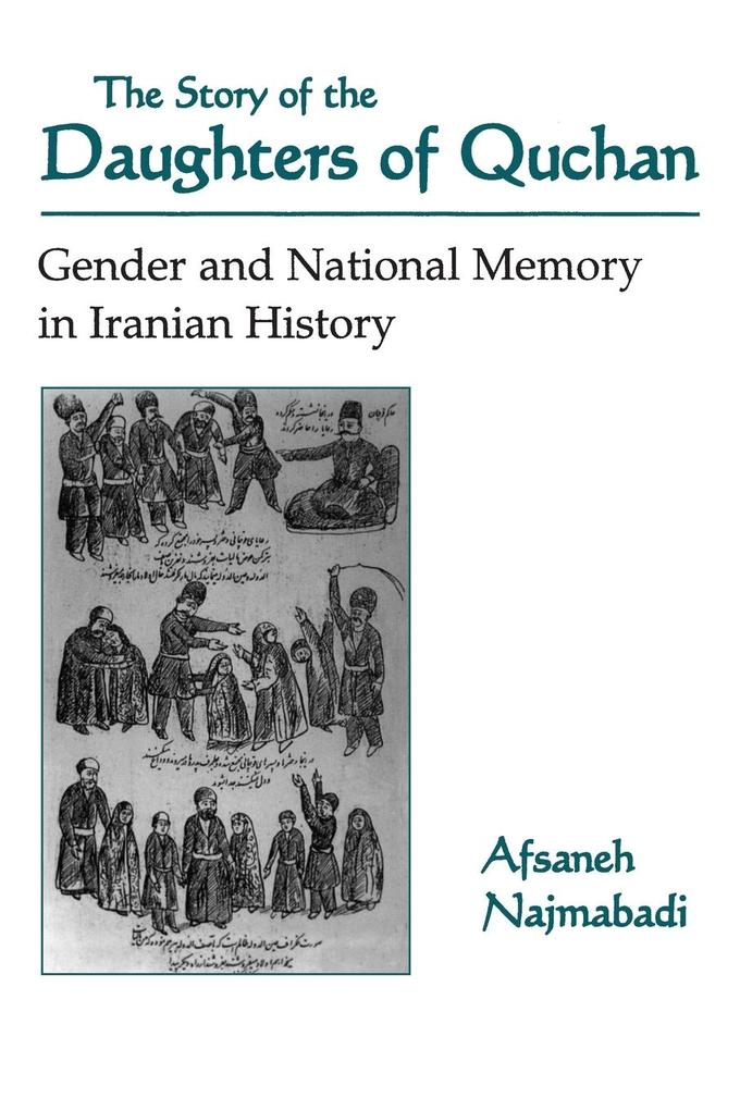 The Story of the Daughters of Quchan: Gender and National Memory in Iranian History als Taschenbuch