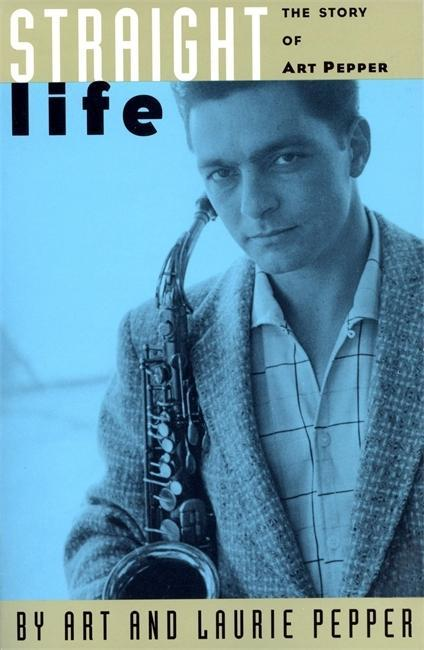 Straight Life: The Story of Art Pepper als Taschenbuch