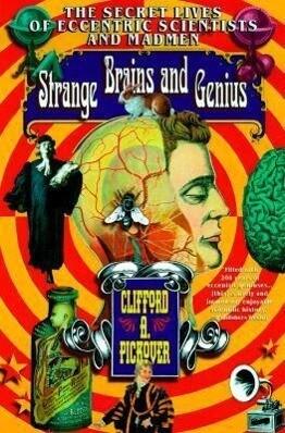 Strange Brains and Genius: The Secret Lives of Eccentric Scientists and Madmen als Taschenbuch