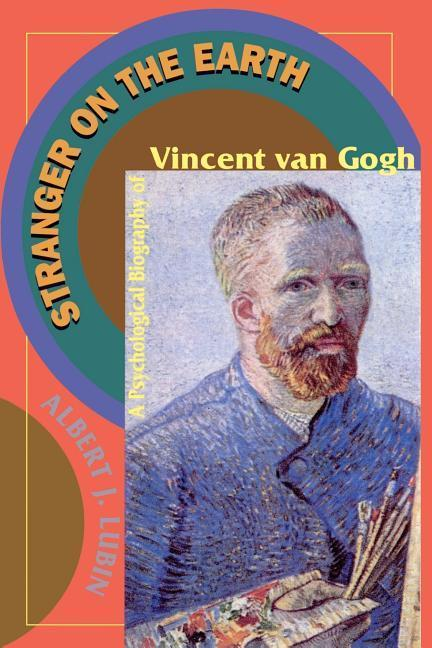 Stranger on the Earth: A Psychological Biography of Vincent Van Gogh als Taschenbuch