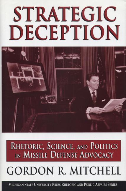 Strategic Deception: Rhetoric, Science, and Politics in Missile Defense Advocacy als Taschenbuch