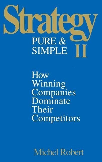 Strategy Pure & Simple II: How Winning Companies Dominate Their Competitors als Buch