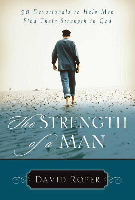 The Strength of a Man: 50 Devotionals to Help Men Find Their Strength in God als Taschenbuch