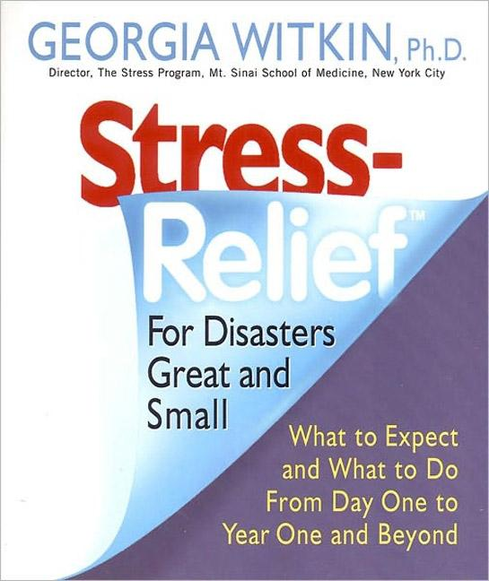 Stress Relief for Disasters Great and Small: What to Expect and What to Do from Day One to Year One and Beyond als Taschenbuch