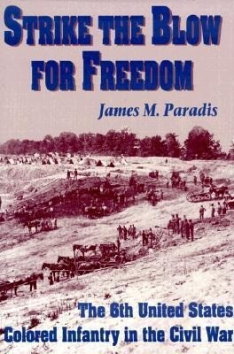Strike the Blow for Freedom: The 6th United States Colored Infantry in the Civil War als Taschenbuch