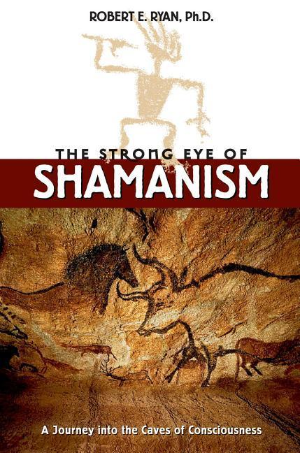 The Strong Eye of Shamanism: A Journey Into the Caves of Consciousness als Taschenbuch