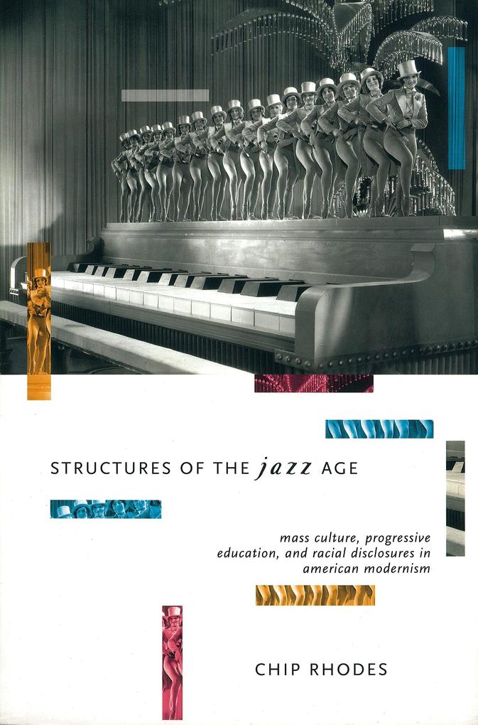 Structures of the Jazz Age: Mass Culture, Progressive Education, and Racial Discourse in American Modernism als Taschenbuch