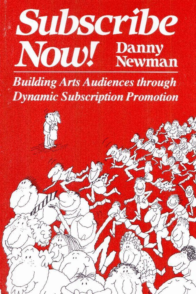 Subscribe Now!: Building Arts Audiences Through Dynamic Subscription Promotion als Taschenbuch