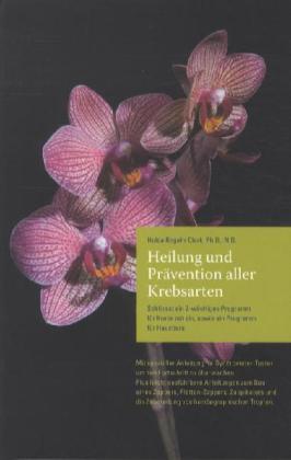 Heilung und Prävention aller Krebsarten als Buch von Hulda Regehr Clark