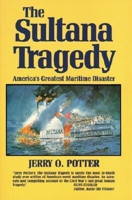 The Sultana Tragedy: America's Greatest Maritime Disaster als Buch