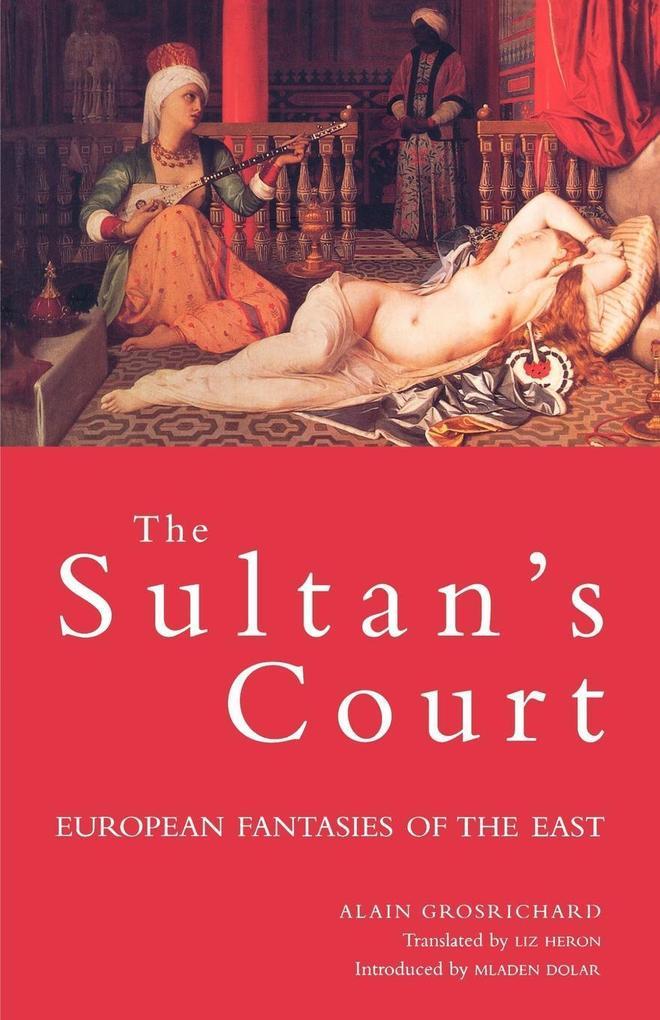 The Sultan's Court: European Fantasies of the East als Taschenbuch