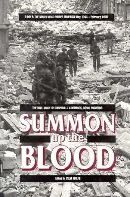 Summon Up the Blood: D-Day and the NW Europe Campaign May 1944 to February 1945 the Diary of Cpl. J.A. Womack, Royal Engineers als Buch