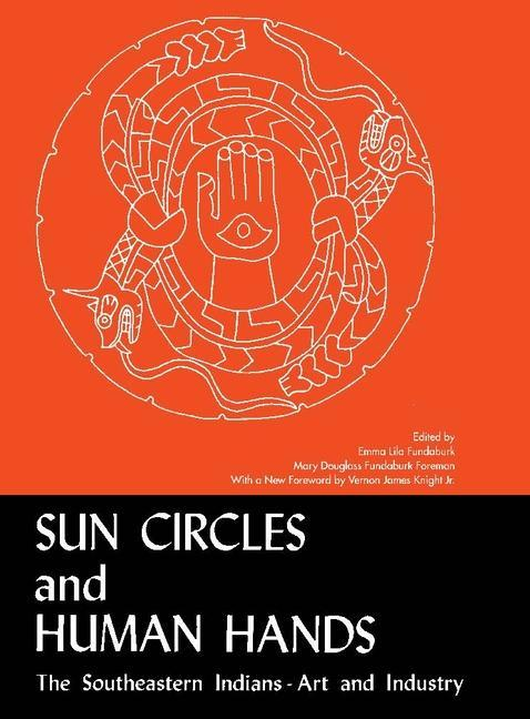 Sun Circles and Human Hands: The Southeastern Indians--Art and Industries als Taschenbuch