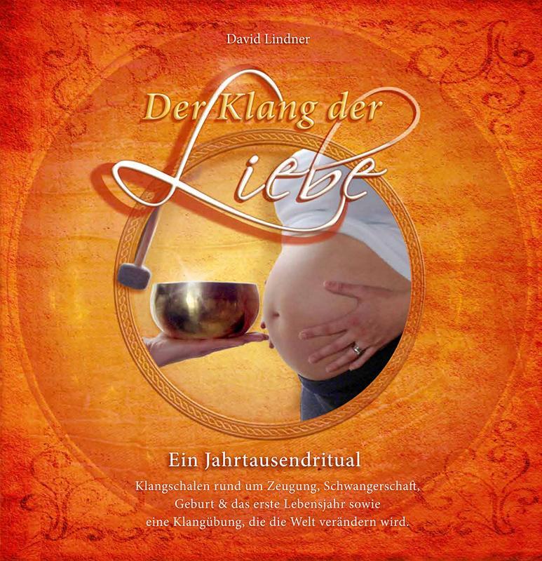 Der Klang der Liebe - Ein Jahrtausendritual als Buch von David Lindner, David Lindner