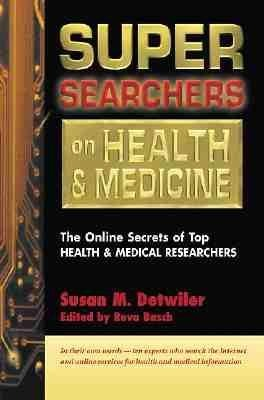 Super Searchers on Health and Medicine: The Online Secrets of Top Health and Medical Researchers als Taschenbuch