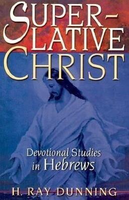 Superlative Christ: Devotional Studies in Hebrews als Taschenbuch