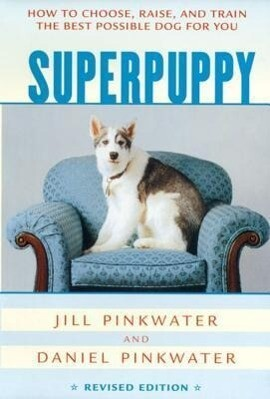Superpuppy: How to Choose, Raise, and Train the Best Possible Dog for You als Taschenbuch