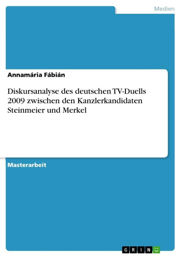 Diskursanalyse des deutschen TV-Duells 2009 zwischen den Kanzlerkandidaten Steinmeier und Merkel
