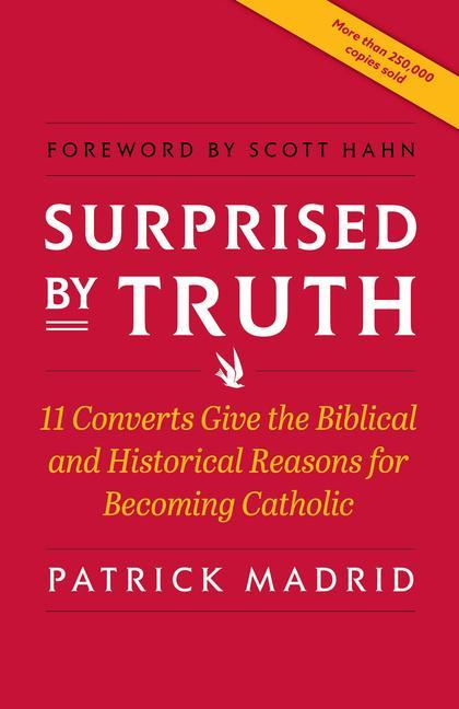 Surprised by Truth: 11 Converts Give the Biblical and Historical Reasons for Becoming Catholic als Taschenbuch