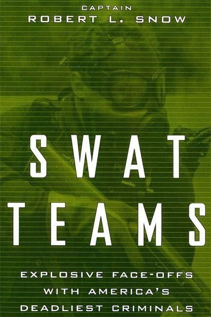 Swat Teams: Explosive Face-Offs with America's Deadliest Criminals als Taschenbuch