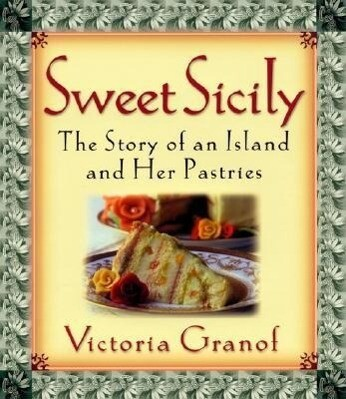 Sweet Sicily: The Story of an Island and Her Pastries als Buch