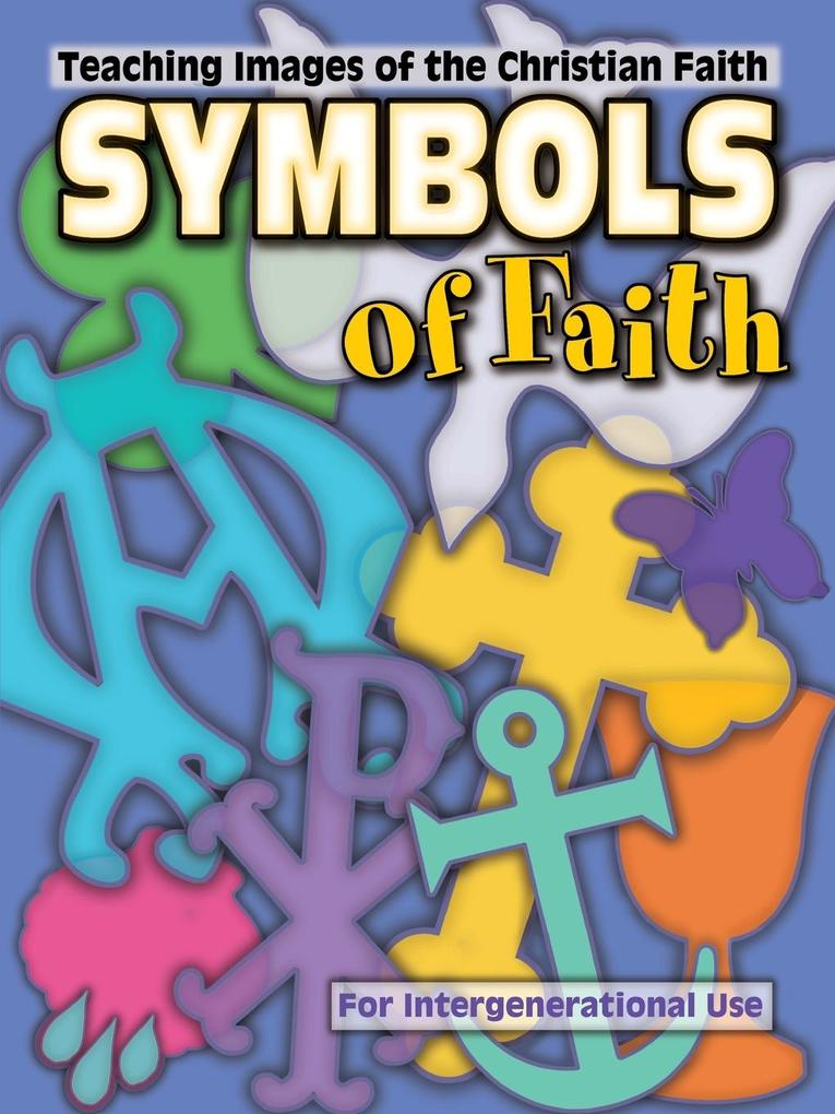 Symbols of Faith: Teaching Images of the Christian Faith als Taschenbuch