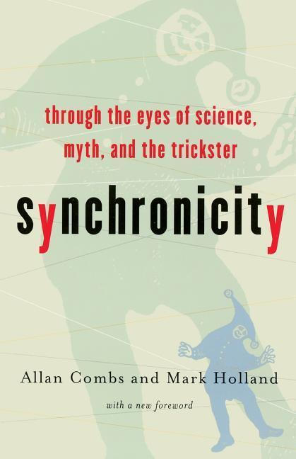 Synchronicity: Through the Eyes of Science, Myth, and the Trickster als Taschenbuch