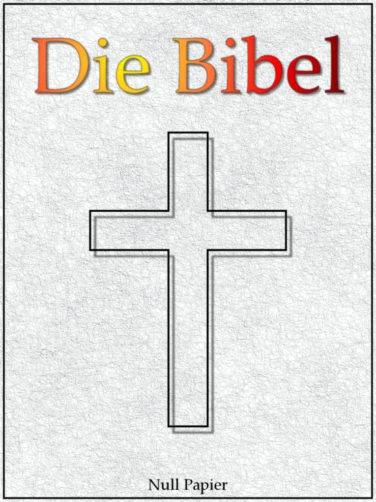 Die Bibel nach Luther - Altes und Neues Testament als eBook epub
