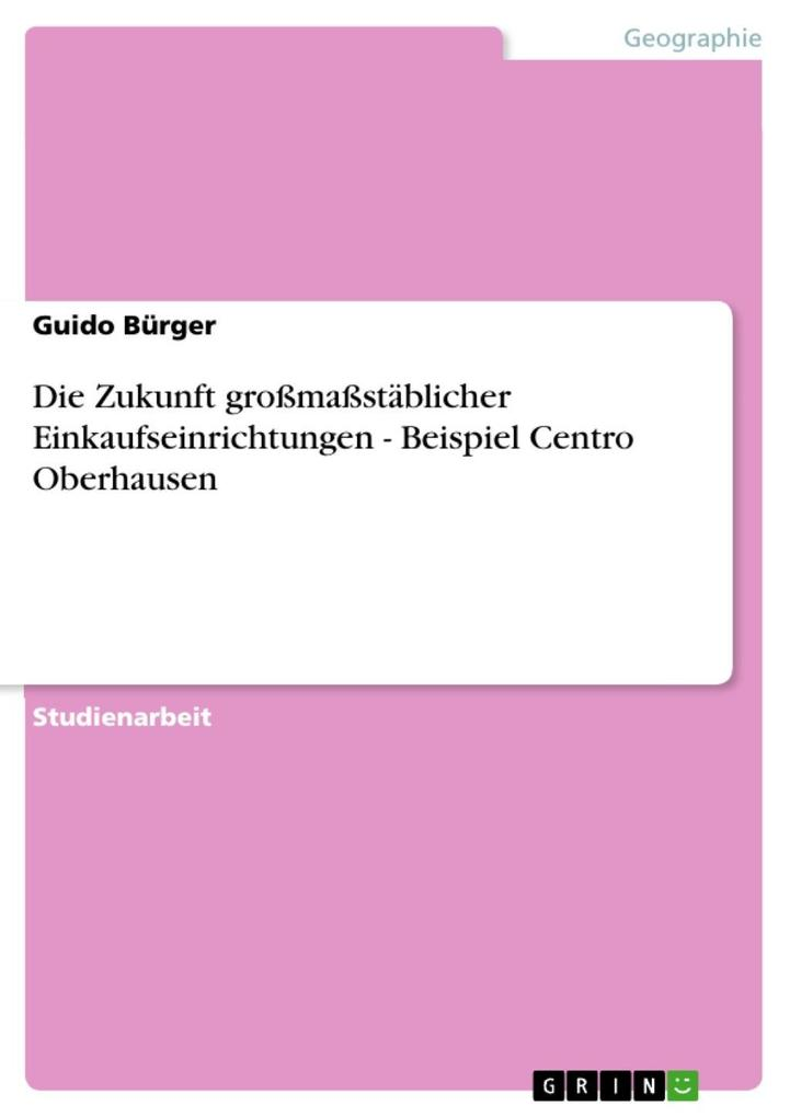 Die Zukunft großmaßstäblicher Einkaufseinrichtungen - Beispiel Centro Oberhausen