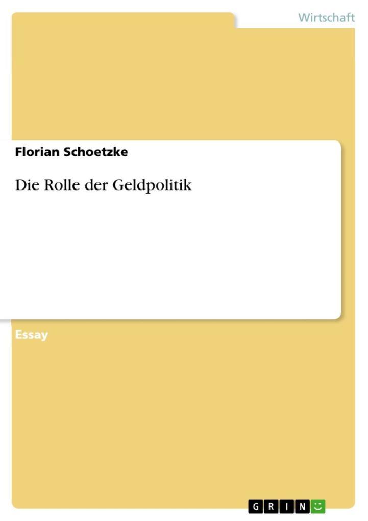 Die Rolle der Geldpolitik als eBook von Florian Schoetzke - GRIN Verlag