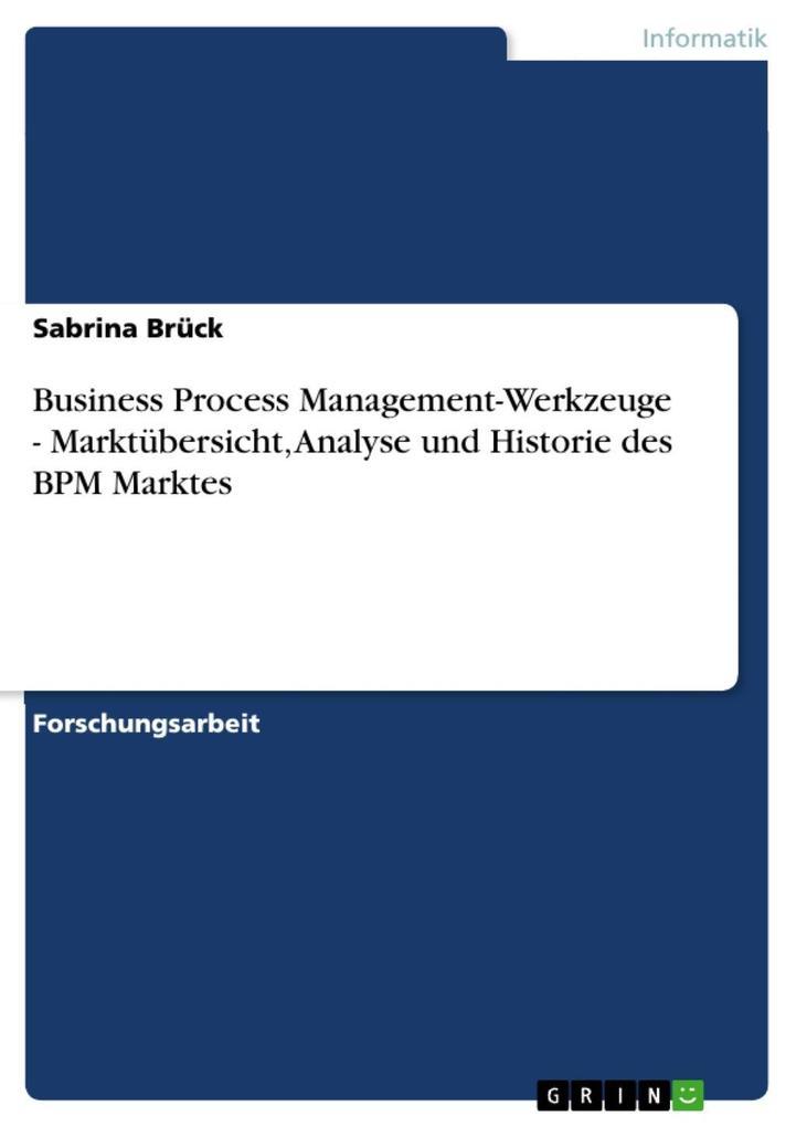 Business Process Management-Werkzeuge - Marktübersicht Analyse und Historie des BPM Marktes