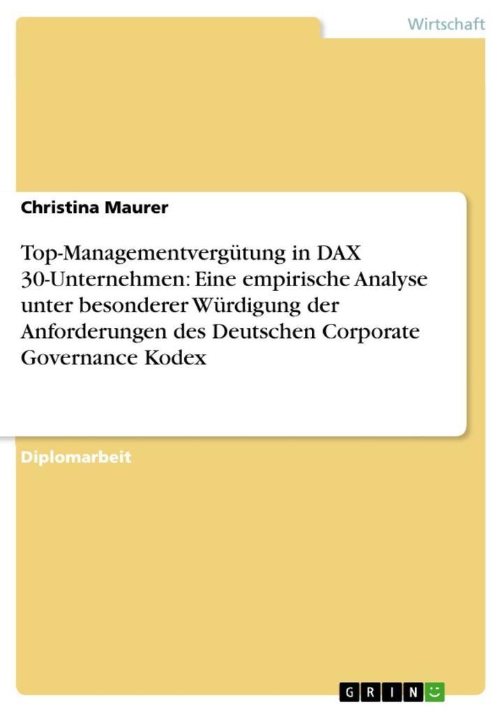 Top-Managementvergütung in DAX 30-Unternehmen: Eine empirische Analyse unter besonderer Würdigung der Anforderungen des Deutschen Corporate Governance Kodex