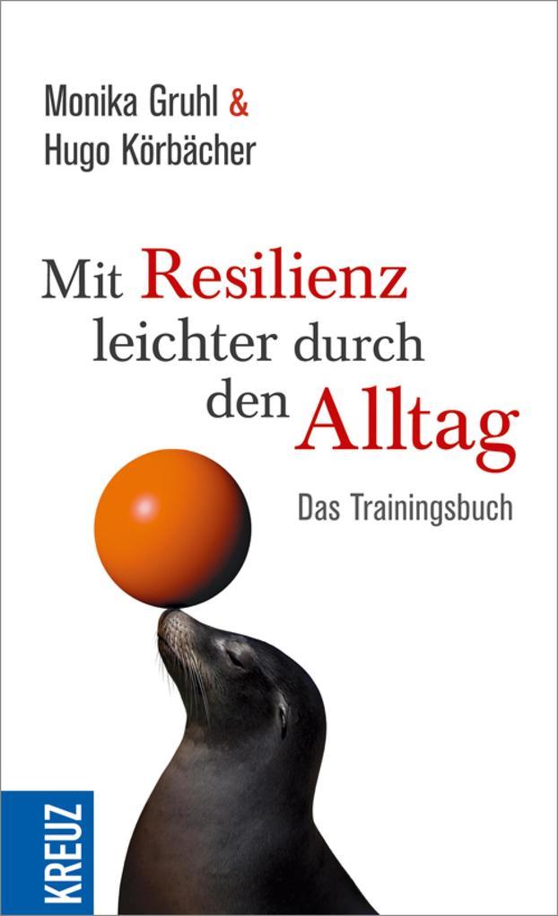 Mit Resilienz leichter durch den Alltag als eBook von Hugo Körbächer, Monika Gruhl