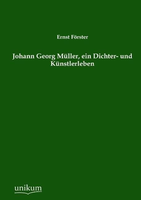 Johann Georg Müller, ein Dichter- und Künstlerleben als Buch von Ernst Förster