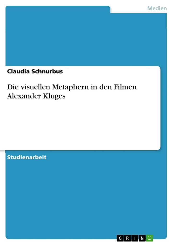 Die visuellen Metaphern in den Filmen Alexander Kluges als eBook von Claudia Schnurbus