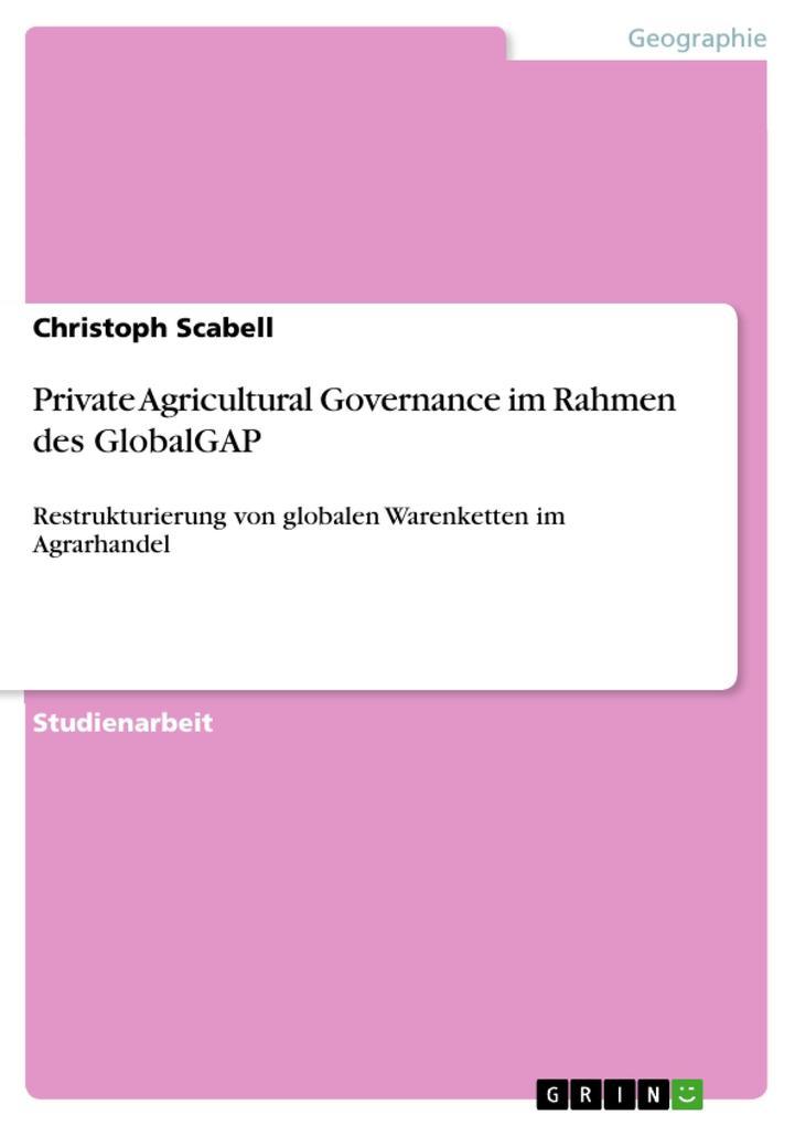 Private Agricultural Governance im Rahmen des GlobalGAP