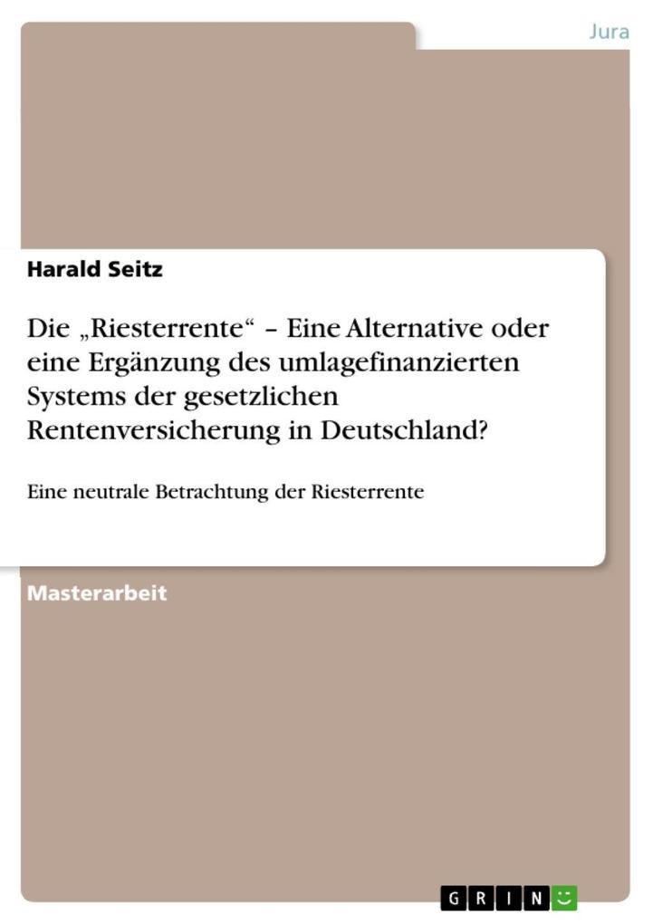 Die Riesterrente - Eine Alternative oder eine Ergänzung des umlagefinanzierten Systems der gesetzlichen Rentenversicherung in Deutschland?