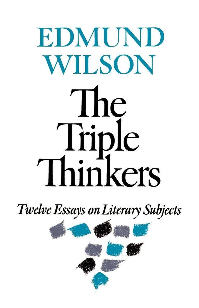 The Triple Thinkers: Twelve Essays on Literary Subjects als Taschenbuch