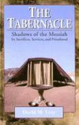 The Tabernacle--Shadows of the Messiah: Its Sacrifices, Services, and Priesthood als Buch