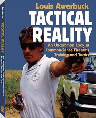 Tactical Reality: An Uncommon Look at Common-Sense Firearms Training and Tactics als Taschenbuch