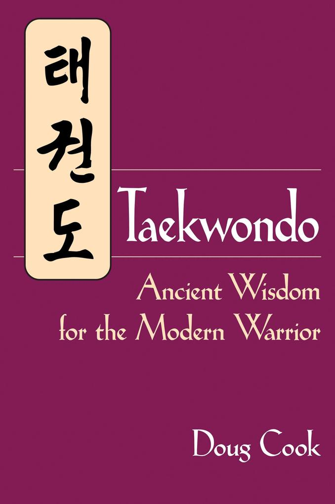 Taekwondo's Ancient Wisdom for the Modern Warrior als Taschenbuch